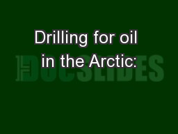Drilling for oil in the Arctic: PowerPoint PPT Presentation