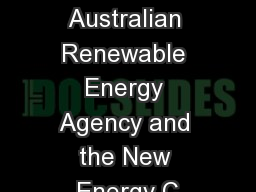 The Australian Renewable Energy Agency and the New Energy C PowerPoint PPT Presentation