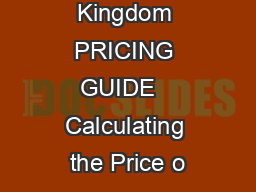 United Kingdom PRICING GUIDE   Calculating the Price o