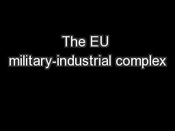 The EU military-industrial complex PowerPoint PPT Presentation