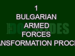 1 BULGARIAN ARMED FORCES TRANSFORMATION PROCESS