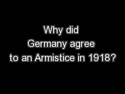 Why did Germany agree to an Armistice in 1918?