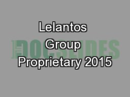 Lelantos Group Proprietary 2015 PowerPoint PPT Presentation