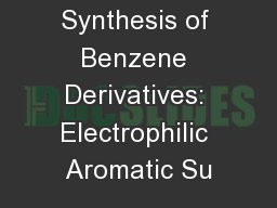 Synthesis of Benzene Derivatives: Electrophilic Aromatic Su PowerPoint PPT Presentation