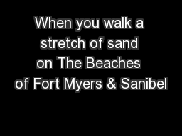 When you walk a stretch of sand on The Beaches of Fort Myers & Sanibel PowerPoint PPT Presentation