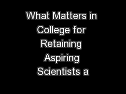 What Matters in College for Retaining Aspiring Scientists a