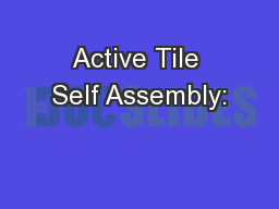 Active Tile Self Assembly: