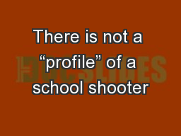 "There is not a ""profile"" of a school shooter"