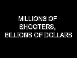 MILLIONS OF SHOOTERS, BILLIONS OF DOLLARS