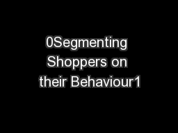 0Segmenting Shoppers on their Behaviour1