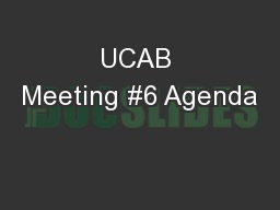 UCAB Meeting #6 Agenda PowerPoint PPT Presentation