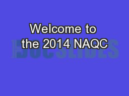 Welcome to the 2014 NAQC PowerPoint PPT Presentation