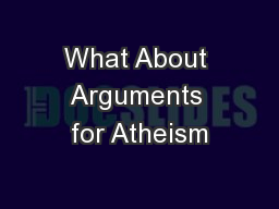 What About Arguments for Atheism