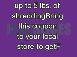up to 5 lbs. of shreddingBring this coupon to your local store to getF