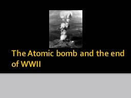 The Atomic bomb and the end of WWII