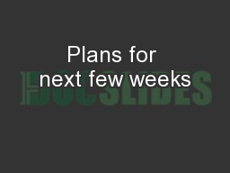 Plans for next few weeks