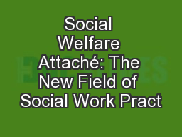 Social Welfare Attaché: The New Field of Social Work Pract