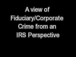A view of Fiduciary/Corporate Crime from an IRS Perspective