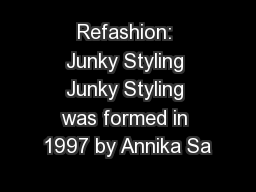 Refashion: Junky Styling Junky Styling was formed in 1997 by Annika Sa