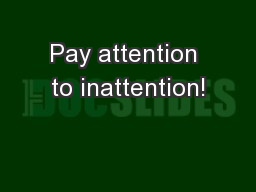Pay attention to inattention!