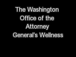 The Washington Office of the Attorney General's Wellness PowerPoint PPT Presentation