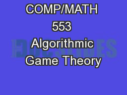 COMP/MATH 553 Algorithmic Game Theory