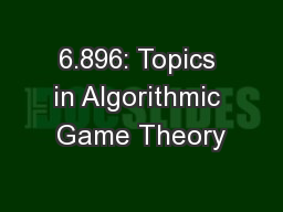 6.896: Topics in Algorithmic Game Theory PowerPoint PPT Presentation