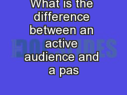 What is the difference between an active audience and a pas PowerPoint PPT Presentation