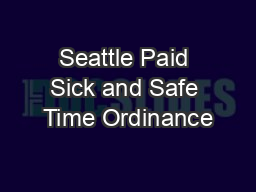 Seattle Paid Sick and Safe Time Ordinance PowerPoint PPT Presentation