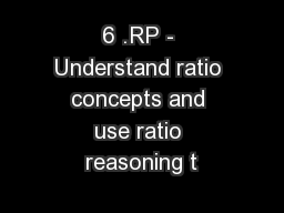 6 .RP - Understand ratio concepts and use ratio reasoning t