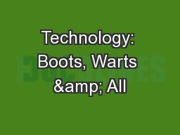 Technology: Boots, Warts & All PowerPoint PPT Presentation