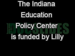 The Indiana Education Policy Center is funded by Lilly