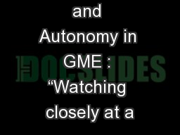"Supervision  and Autonomy in GME : ""Watching closely at a"