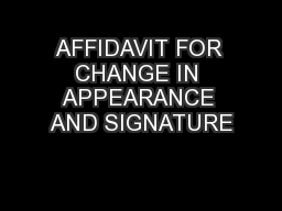 AFFIDAVIT FOR CHANGE IN APPEARANCE AND SIGNATURE