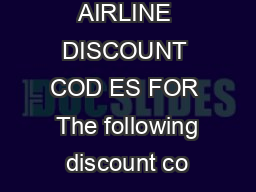 AIRLINE DISCOUNT COD ES FOR  The following discount co