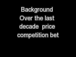 Background Over the last decade  price competition bet
