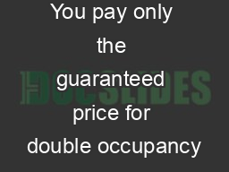 You pay only the guaranteed price for double occupancy