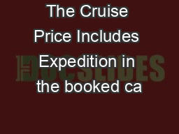 The Cruise Price Includes Expedition in the booked ca