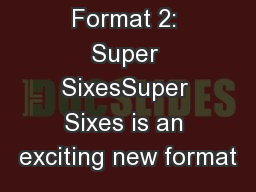 Competition Format 2: Super SixesSuper Sixes is an exciting new format PowerPoint PPT Presentation