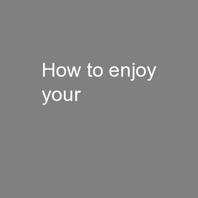 How to enjoy your