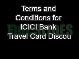 Terms and Conditions for ICICI Bank Travel Card Discou PowerPoint PPT Presentation