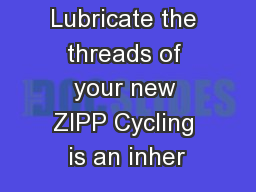 Attention:  Lubricate the threads of your new ZIPP Cycling is an inher