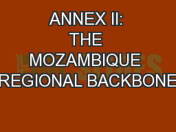 ANNEX II: THE MOZAMBIQUE REGIONAL BACKBONE