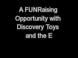 A FUNRaising Opportunity with Discovery Toys and the E PowerPoint PPT Presentation