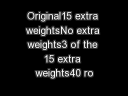 Original15 extra weightsNo extra weights3 of the 15 extra weights40 ro