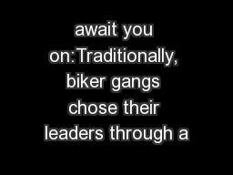 await you on:Traditionally, biker gangs chose their leaders through a