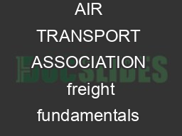 INTERNATIONAL AIR TRANSPORT ASSOCIATION  freight fundamentals INTERNATIONAL AIR  PDF document - DocSlides