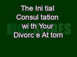 The Ini tial Consul tation wi th Your Divorc e At torn