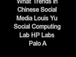 What Trends in Chinese Social Media Louis Yu Social Computing Lab HP Labs Palo A
