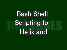 Bash Shell Scripting for Helix and
